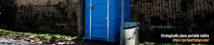 Strategically Place Portable Toilets