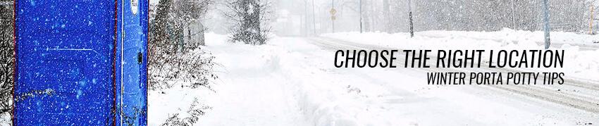 Choose the Right Location - Winter Porta Potty Tips