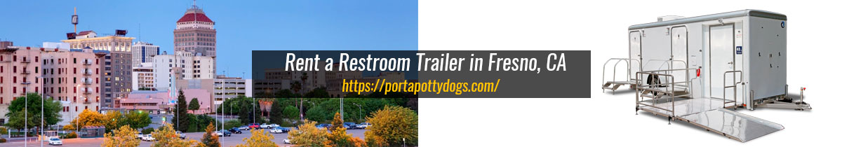 Rent Our Portable Restrooms in Fresno, CA as They Are Durable