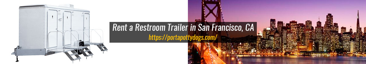Get Fast Solutions By Renting One VIP Restroom Trailer in San Francisco, CA